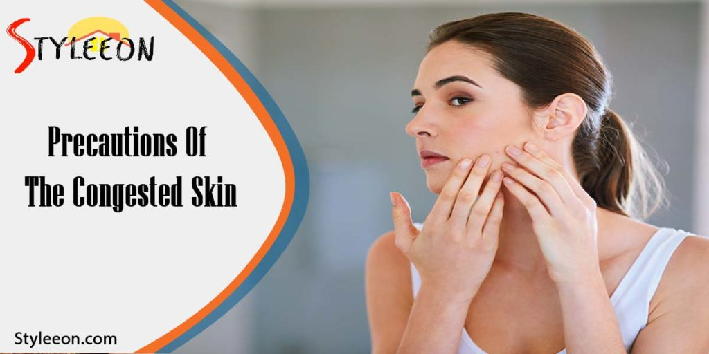 Precautions of the congested skin