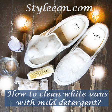 How To Clean White Vans With Mild Detergent?